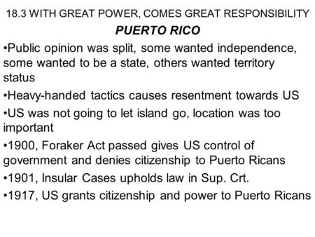 18.3 WITH GREAT POWER, COMES GREAT RESPONSIBILITY PUERTO RICO Public opinion was split, some wanted independence, some wanted to be a state, others wanted.