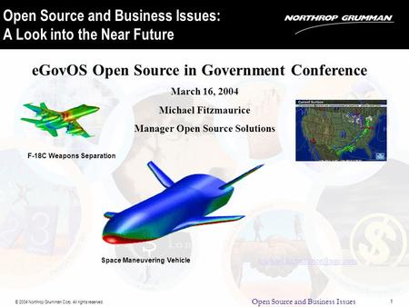 Open Source and Business Issues © 2004 Northrop Grumman Corp. All rights reserved. 1 Open Source and Business Issues: A Look into the Near Future NorthNorth.