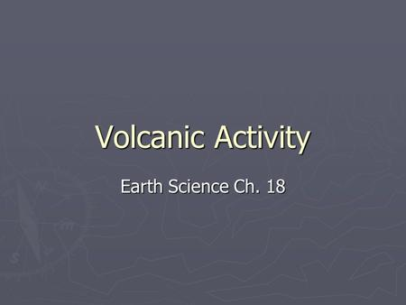 Volcanic Activity Earth Science Ch. 18. Factors affecting magma formation ► Pressure ► Temperature ► Water-causes rock to melt at a lower temp ► YouTube.