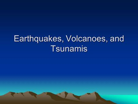 Earthquakes, Volcanoes, and Tsunamis. Earthquakes Fault: a break in the Earth's crust. Blocks of the crust slide past each other along fault lines. When.
