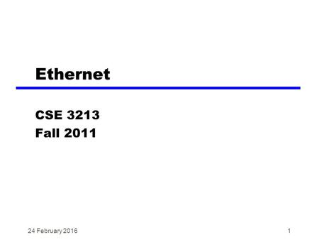 1 Ethernet CSE 3213 Fall 2011 24 February 2016. Introduction Rapid changes in technology designs Broader use of LANs New schemes for high-speed LANs High-speed.