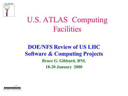 U.S. ATLAS Computing Facilities DOE/NFS Review of US LHC Software & Computing Projects Bruce G. Gibbard, BNL 18-20 January 2000.