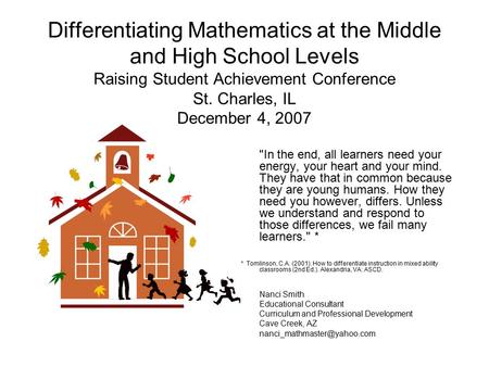 Differentiating Mathematics at the Middle and High School Levels Raising Student Achievement Conference St. Charles, IL December 4, 2007 In the end,