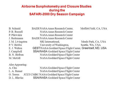 Airborne Sunphotometry and Closure Studies during the SAFARI-2000 Dry Season Campaign B. Schmid BAER/NASA Ames Research Center, Moffett Field, CA, USA.