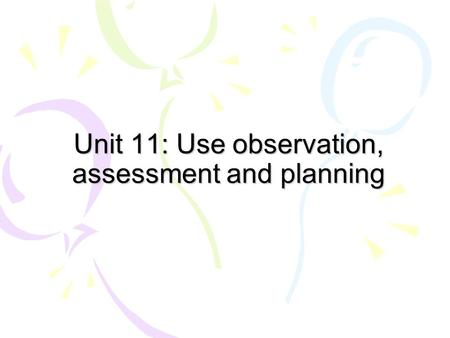 Unit 11: Use observation, assessment and planning