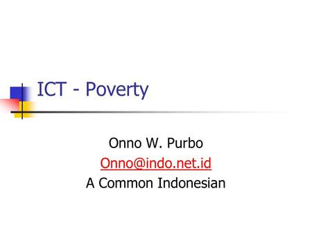 ICT - Poverty Onno W. Purbo A Common Indonesian.