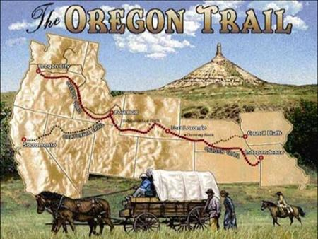 GOING WEST Pioneers made the 2,000 mile trip from Independence Missouri to the Oregon Territory. Many died along the way from disease,