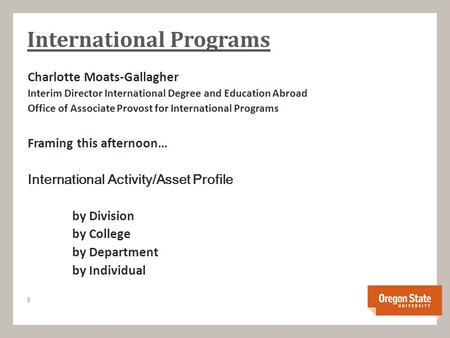 International Programs Charlotte Moats-Gallagher Interim Director International Degree and Education Abroad Office of Associate Provost for International.