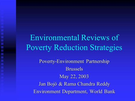 Environmental Reviews of Poverty Reduction Strategies Poverty-Environment Partnership Brussels May 22, 2003 Jan Bojö & Rama Chandra Reddy Environment Department,