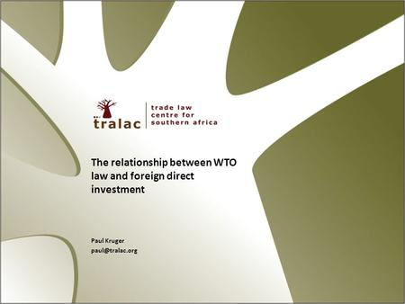 The relationship between WTO law and foreign direct investment Paul Kruger