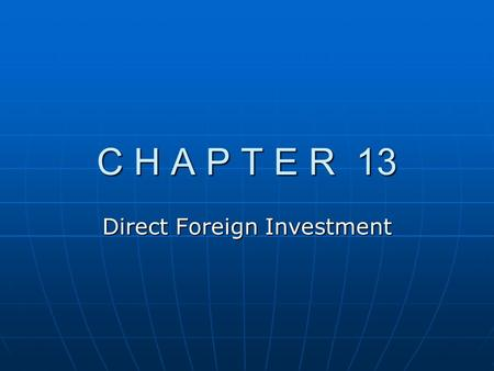 C H A P T E R 13 Direct Foreign Investment. Chapter Overview A. Motives for Direct Foreign Investment B. Benefits of International Diversification C.