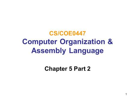 1 CS/COE0447 Computer Organization & Assembly Language Chapter 5 Part 2.