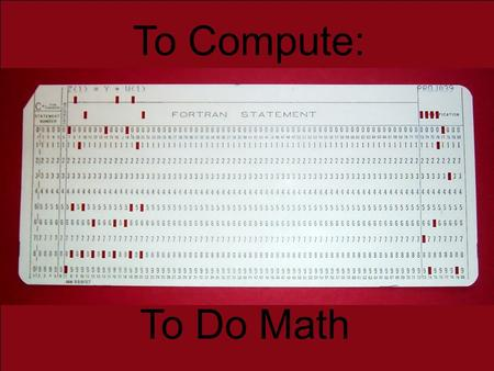 To Compute: To Do Math. Information is collected by tallying data as it travels across circuits. The key part of integrated circuits are transistors.transistors.