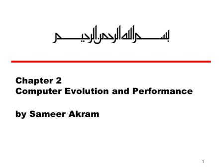 1 Chapter 2 Computer Evolution and Performance by Sameer Akram.