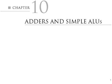 1. 2 Figure 10.1 Truth table and schematic diagram for a binary half-adder. 10.1 Simple Adders Half-adder.