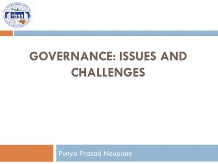 GOVERNANCE: ISSUES AND CHALLENGES Punya Prasad Neupane.