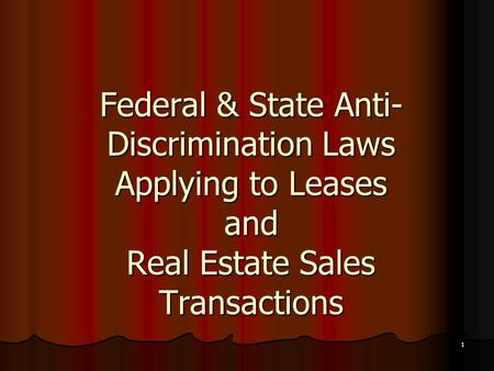 1 Federal & State Anti- Discrimination Laws Applying to Leases and Real Estate Sales Transactions.