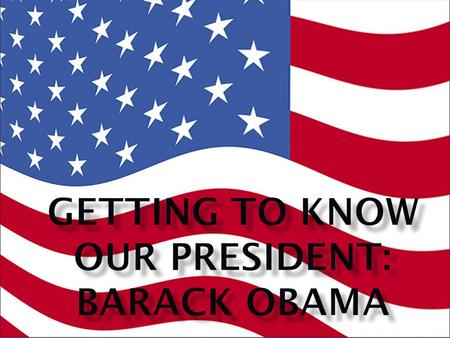  Barack Obama is the 44 th President of the United States.