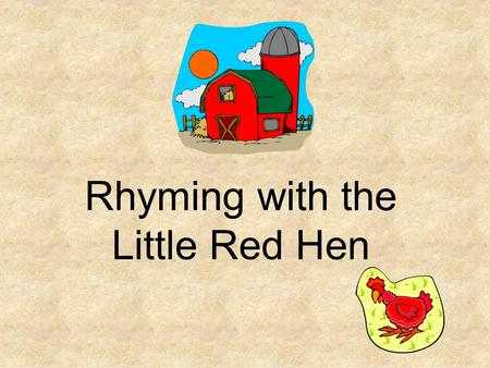 Rhyming with the Little Red Hen Do these pictures rhyme or sound alike? CatPig.