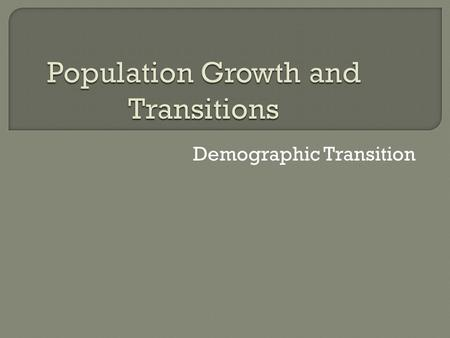 Demographic Transition.  Total fertility rate (TFR) = average number of children that a woman will have in her reproductive years (0 - 5+) Most useful.