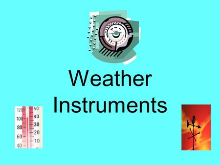 Weather Instruments. Meteorologist A meteorologist is a person who studies weather. They need many kinds of data before the weather can be predicted.