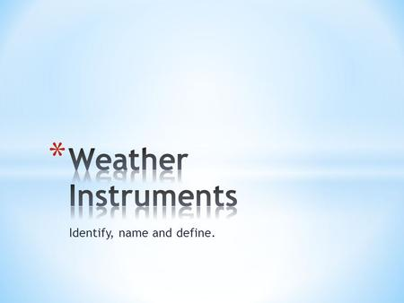 Identify, name and define.. * A measures relative humidity, using the cooling effect of evaporation. Two thermometers are used in a sling psychrometer.