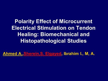 Polarity Effect of Microcurrent Electrical Stimulation on Tendon Healing: Biomechanical and Histopathological Studies Ahmed A.,Sherein,S. Elgayed, Ibrahim.