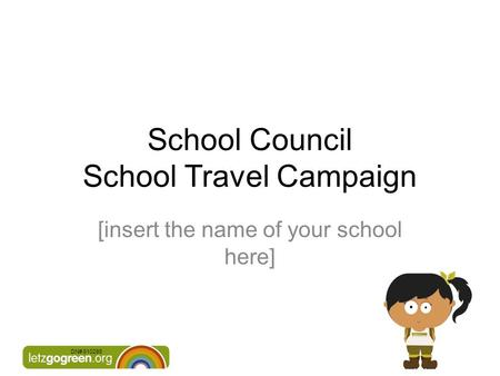 DN# 610286 School Council School Travel Campaign [insert the name of your school here]