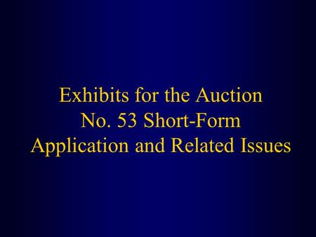 Exhibits for the Auction No. 53 Short-Form Application and Related Issues.