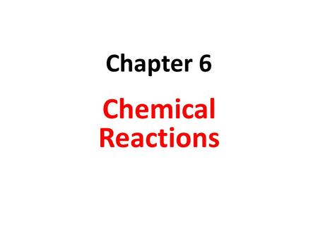 Chapter 6 Chemical Reactions.