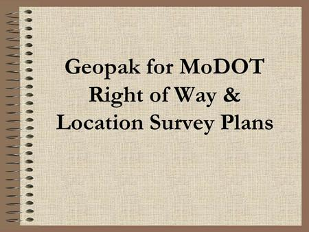 Geopak for MoDOT Right of Way & Location Survey Plans.