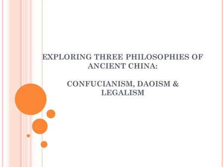 EXPLORING THREE PHILOSOPHIES OF ANCIENT CHINA: CONFUCIANISM, DAOISM & LEGALISM.