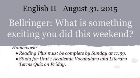 Bellringer: What is something exciting you did this weekend? Homework: ●Reading Plus must be complete by Sunday at 11:59. ●Study for Unit 1 Academic Vocabulary.