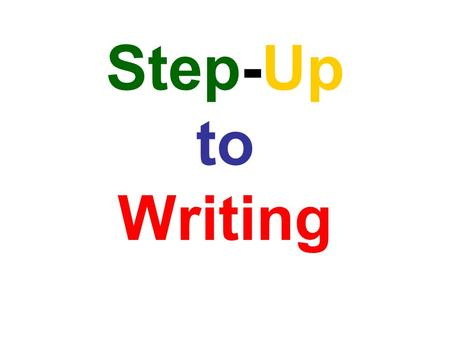 Step-Up to Writing. Introduction Step Up to Writing® features research-based, validated strategies and activities that help students proficiently write.