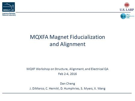 MQXF Workshop on Structure, Alignment, and Electrical QA Feb 2-4, 2016 Dan Cheng J. DiMarco, C. Hernikl, D. Humphries, S. Myers, X. Wang MQXFA Magnet Fiducialization.