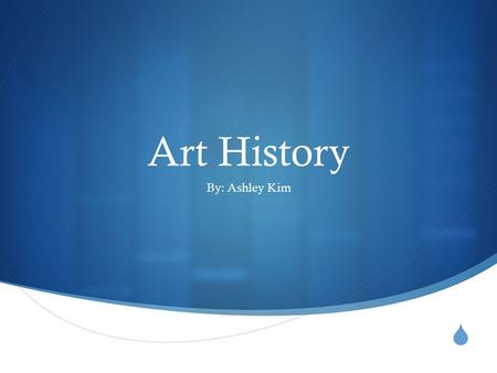  Art History By: Ashley Kim. Lesson Objectives  Students will determine their understanding of art history by collecting data from the four historical.
