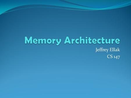Jeffrey Ellak CS 147. Topics What is memory hierarchy? What are the different types of memory? What is in charge of accessing memory?