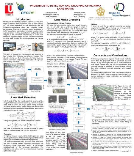 PROBABILISTIC DETECTION AND GROUPING OF HIGHWAY LANE MARKS James H. Elder York University Eduardo Corral York University.