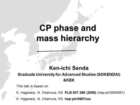 CP phase and mass hierarchy Ken-ichi Senda Graduate University for Advanced Studies (SOKENDAI) &KEK This talk is based on K. Hagiwara, N. Okamura, KS PLB.