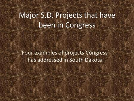 Major S.D. Projects that have been in Congress Four examples of projects Congress has addressed in South Dakota.