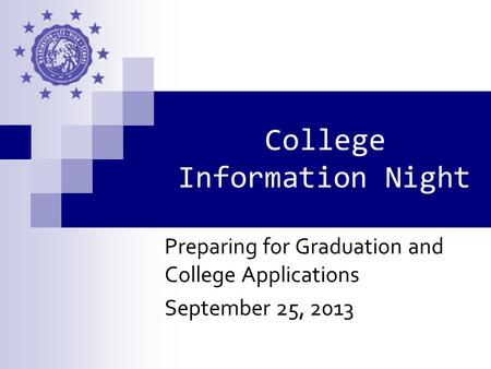 College Information Night Preparing for Graduation and College Applications September 25, 2013.