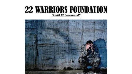 "22 WARRIORS FOUNDATION ""Until 22 becomes 0"". Introduction Briefly introduce yourself and your colleagues. Describe the products or services your company."