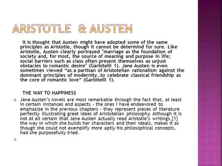 It is thought that Austen might have adopted some of the same principles as Aristotle, though it cannot be determind for sure. Like Aristotle, Austen clearly.