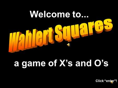 "Welcome to... a game of X's and O's Click ""enter""!"