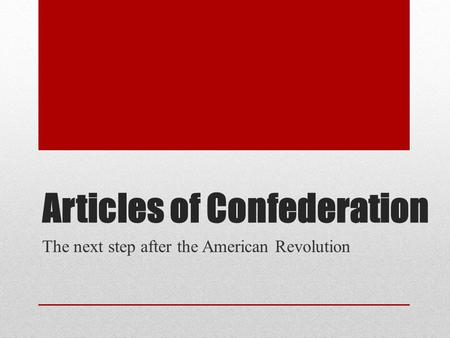 Articles of Confederation The next step after the American Revolution.