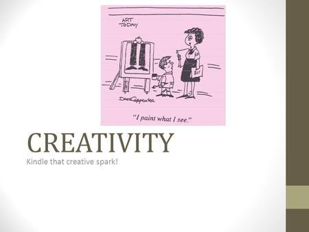 CREATIVITY Kindle that creative spark!. 1-WHAT DO YOU SEE?