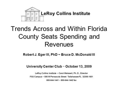 Trends Across and Within Florida County Seats Spending and Revenues Robert J. Eger III, PhD ~ Bruce D. McDonald III University Center Club ~ October 13,