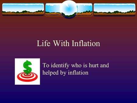 Life With Inflation To identify who is hurt and helped by inflation.
