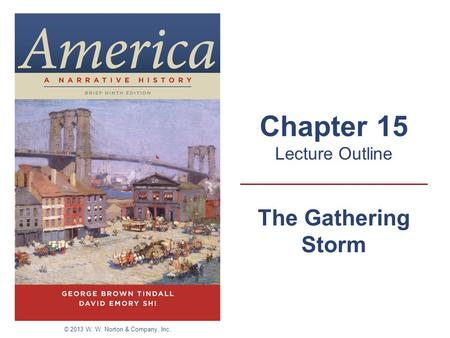 The Gathering Storm Chapter 15 Lecture Outline © 2013 W. W. Norton & Company, Inc.