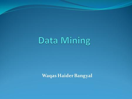 "Waqas Haider Bangyal. 2 Source Materials "" Data Mining: Concepts and Techniques"" by Jiawei Han & Micheline Kamber, Second Edition, Morgan Kaufmann, 2006."